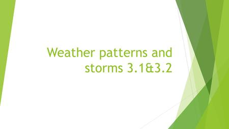 Weather patterns and storms 3.1&3.2