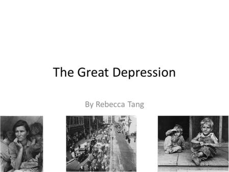 The Great Depression By Rebecca Tang. The Start The great depression is a global severe economic recession that happened roughly between 1929 to 1930.