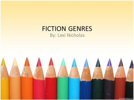 FICTION GENRES By: Lexi Nicholas.