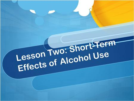 Lesson Two: Short-Term Effects of Alcohol Use