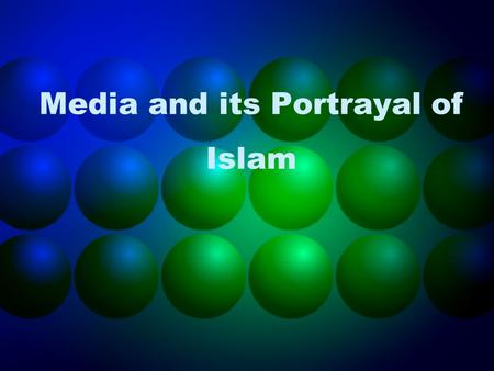 Media and its Portrayal of Islam. By the age of 70, Americans will have spent 7-10 years of their lives watching TV. The media wields such great influence.