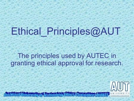 Ethical_Principles@AUT The principles used by AUTEC in granting ethical approval for research.