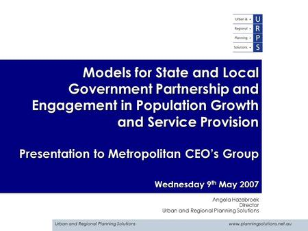 Urban and Regional Planning Solutions www.planningsolutions.net.au Models for State and Local Government Partnership and Engagement in Population Growth.