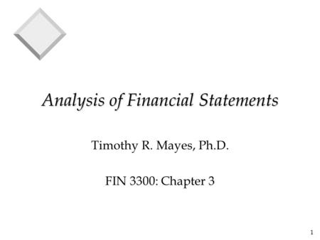 1 Analysis of Financial Statements Timothy R. Mayes, Ph.D. FIN 3300: Chapter 3.