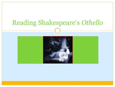 Reading Shakespeare's Othello. Content Experience of reading Othello in class  issues to consider when planning  negative experience  positive experience.