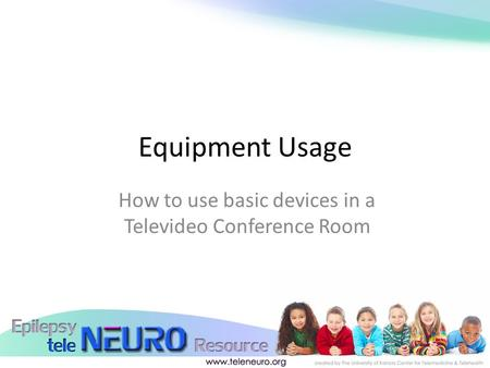 Equipment Usage How to use basic devices in a Televideo Conference Room.