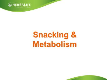 Snacking & Metabolism. Snacking Drink plenty of water –A large % of hunger pangs are simply down to dehydration Snacking can be an important part of your.
