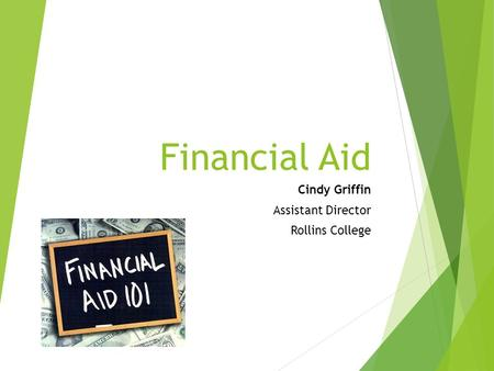Financial Aid Cindy Griffin Assistant Director Rollins College.