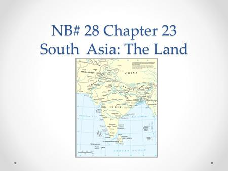 NB# 28 Chapter 23 South Asia: The Land. Gangetic Plain Most of India's population lives here World's longest alluvial plain- a plain where flooding occurs.