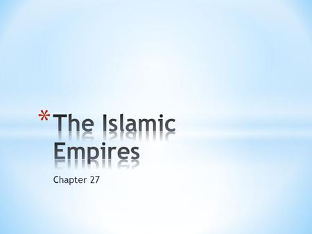 The Islamic Empires Chapter 27.