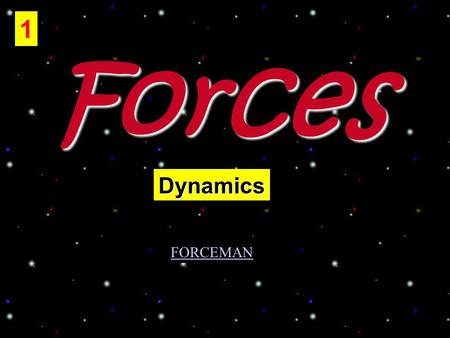 Forces 1 Dynamics FORCEMAN. What causes things to move? Forces What is a force? –A push or a pull that one body exerts on another. 2.