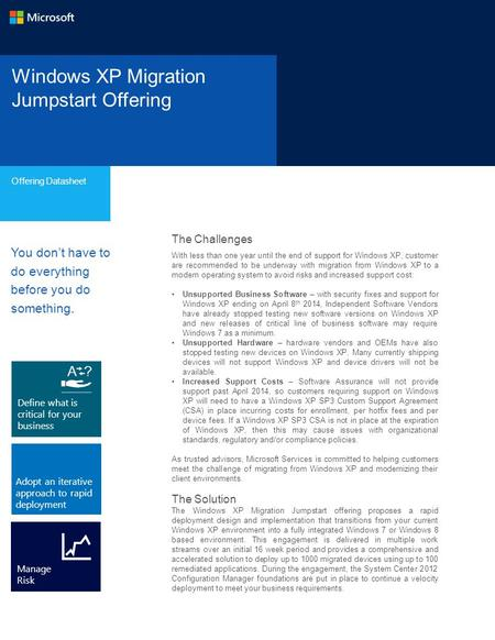 Windows XP Migration Jumpstart Offering Offering Datasheet The Challenges With less than one year until the end of support for Windows XP, customer are.
