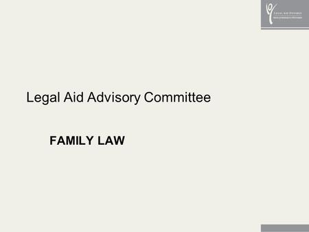 Legal Aid Advisory Committee FAMILY LAW. 2 Everyone who works in family law…agrees on two things: family court is not good for families, and litigation.