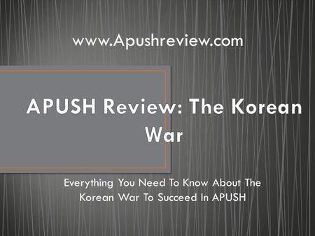 Everything You Need To Know About The Korean War To Succeed In APUSH www.Apushreview.com.