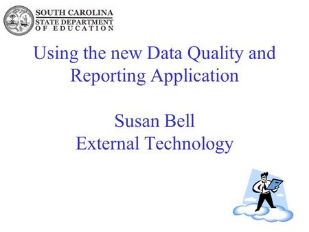 Using the new Data Quality and Reporting Application Susan Bell External Technology.