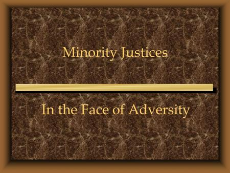 Minority Justices In the Face of Adversity. u Otis M. Smith u Mary S. Coleman u Dorothy Comstock Riley u Conrad L. Mallett, Jr. u Dennis W. Archer.