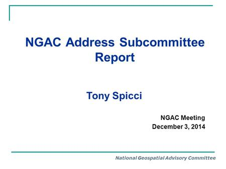 National Geospatial Advisory Committee NGAC Address Subcommittee Report Tony Spicci NGAC Meeting December 3, 2014.