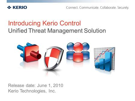 Introducing Kerio Control Unified Threat Management Solution Release date: June 1, 2010 Kerio Technologies, Inc.
