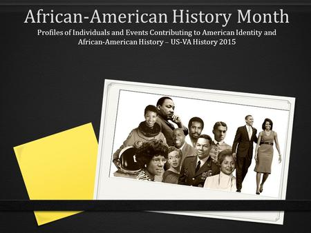 <strong>African</strong>-American History Month Profiles of Individuals and Events Contributing to American Identity and <strong>African</strong>-American History – US-VA History 2015.