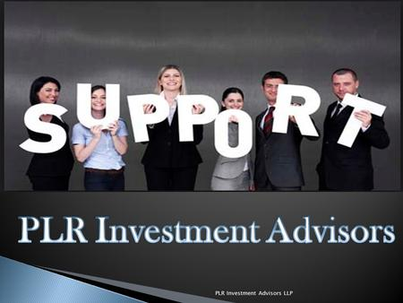 PLR Investment Advisors LLP. PLR is a professionally managed firm. The team consists of distinguished professionals from the field of finance, accountancy,