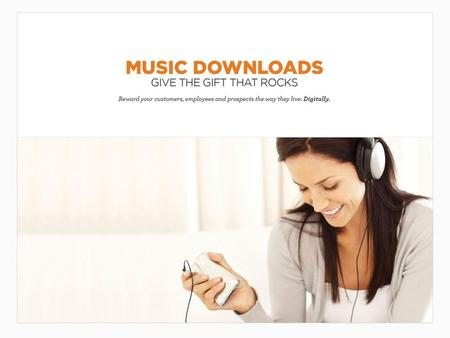 Music Downloads Music downloads have been one of the most popular incentives for over a decade — and for good reason. They continue to have high-perceived.