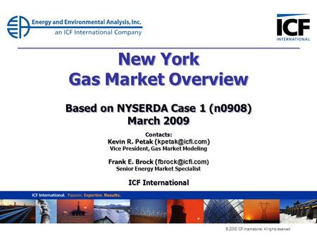 © 2008 ICF International. All rights reserved. New York Gas Market Overview Based on NYSERDA Case 1 (n0908) March 2009 Contacts: Kevin R. Petak (