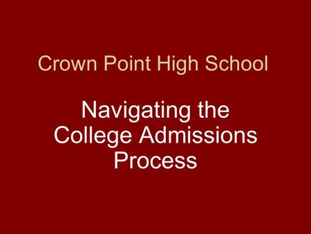 Crown Point High School Navigating the College Admissions Process.