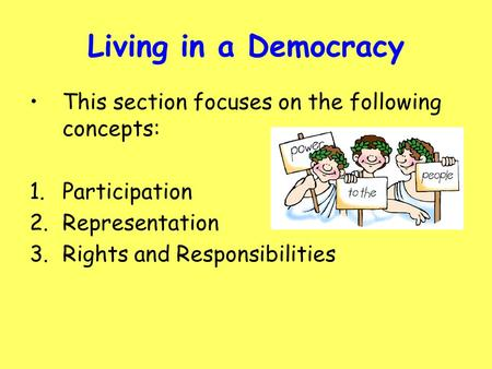 Living in a Democracy This section focuses on the following concepts:
