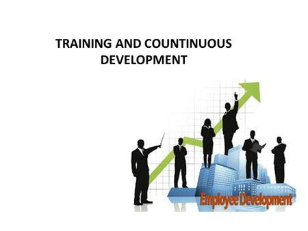 TRAINING AND COUNTINUOUS DEVELOPMENT