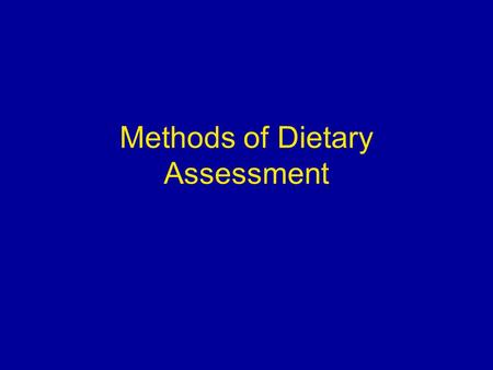 Methods of Dietary Assessment. Dietary Assessment It is almost impossible to give guidelines for the ideal diet. Why? Ideal diet depends on many factors: