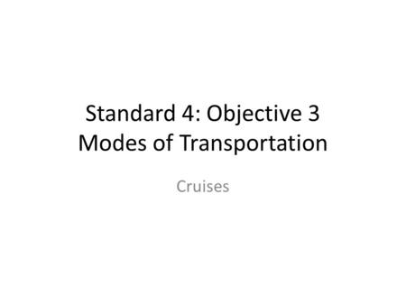 Standard 4: Objective 3 Modes of Transportation Cruises.