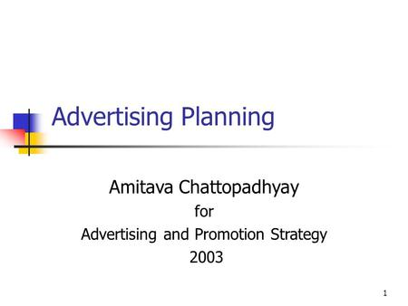 Amitava Chattopadhyay for Advertising and Promotion Strategy 2003 Advertising Planning 1.