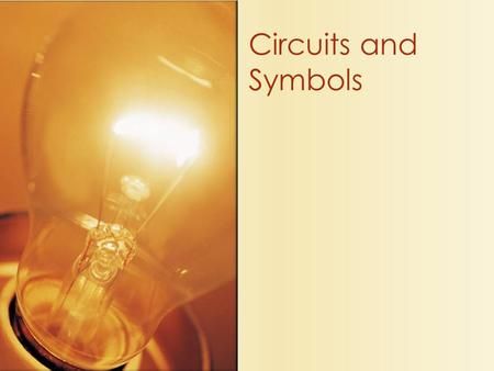Circuits and Symbols. The flow of electrons through a circuit Electricity A closed circuit allows electricity to flow An open circuit has a break so electricity.