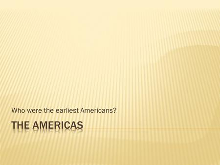 Who were the earliest Americans?