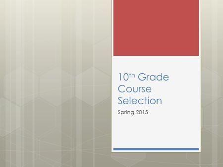 10 th Grade Course Selection Spring 2015. 10 th Grade Spring Registration Dates January 22-23: 10 th Grade Students receive registration information January.