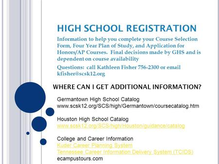 Information to help you complete your Course Selection Form, Four Year Plan of Study, and Application for Honors/AP Courses. Final decisions made by GHS.