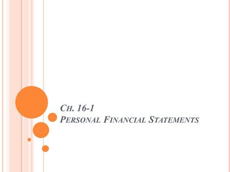 C H. 16-1 P ERSONAL F INANCIAL S TATEMENTS. Goals: Explain the basics of money management. Create a personal balance sheet. Develop a personal cash flow.
