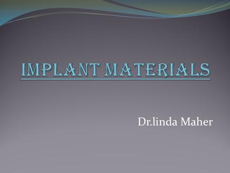 Dr.linda Maher. DENTAL IMPLANTS Are surgical components (usually metallic)which are inserted into the bone to support a dental prosthesis (crown or bridge)