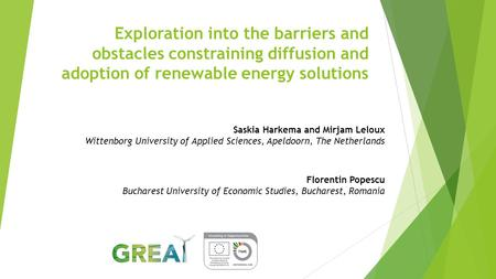 Exploration into the barriers and obstacles constraining diffusion and adoption of renewable energy solutions Saskia Harkema and Mirjam Leloux Wittenborg.