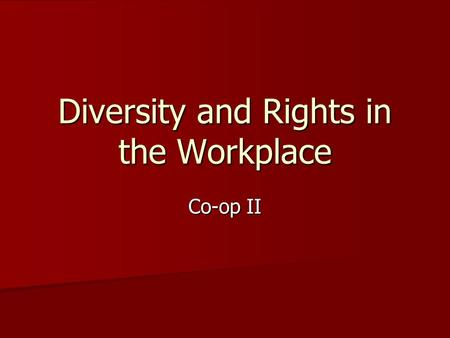 Diversity and Rights in the Workplace Co-op II. Terms Diversity- refers to the many factors that make people different. Diversity involves respecting.
