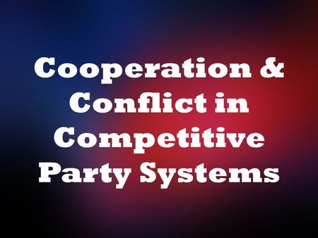Cooperation & Conflict in Competitive Party Systems.