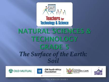 NATURAL SCIENCES GRADE 5 The Surface of the Earth: Soil.