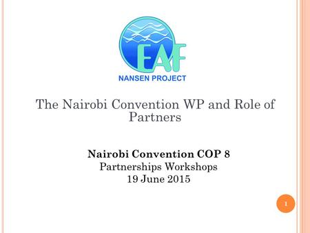 The Nairobi Convention WP and Role of Partners Nairobi Convention COP 8 Partnerships Workshops 19 June 2015 1.