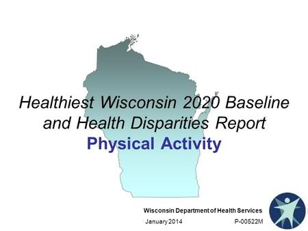Wisconsin Department of Health Services January 2014 P-00522M Healthiest Wisconsin 2020 Baseline and Health Disparities Report Physical Activity.