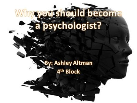 Becoming a psychologist is a good career to pursue because of what psychology actually is, it betters people's lives, one can work in many places, psychologist.