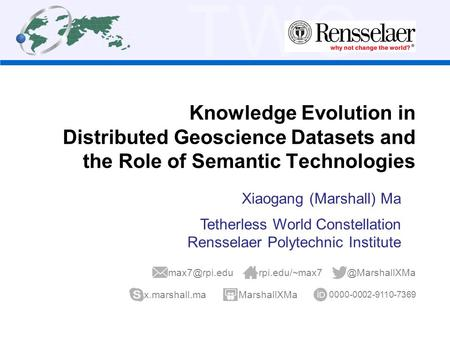 TWC Knowledge Evolution in Distributed Geoscience Datasets and the Role of Semantic Technologies Xiaogang (Marshall) Ma Tetherless World Constellation.