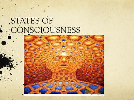 STATES OF CONSCIOUSNESS. A Few Quotes… To live only for some future goal is shallow. It's the sides of the mountain that sustain life, not the top. –