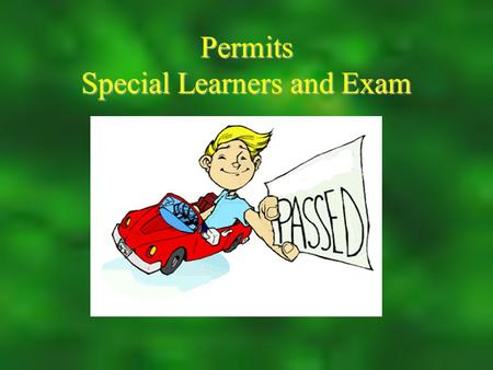 Permits Special Learners and Exam. Student Learners Permit  Most Students Follow this route  Must be 16 to attain this permit To get your Special Learner's.