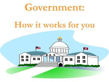 Government: How it works for you. Did you know there are three branches of the Federal Government? Executive Legislative Judicial.