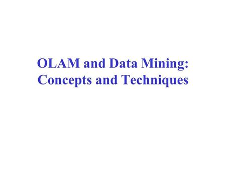 OLAM and Data Mining: Concepts and Techniques. Introduction Data explosion problem: –Automated data collection tools and mature database technology lead.